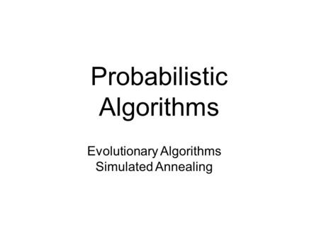 Probabilistic Algorithms Evolutionary Algorithms Simulated Annealing.