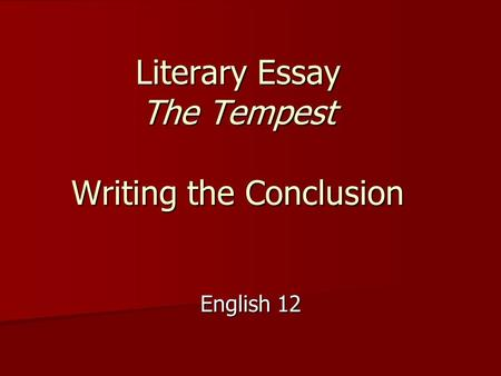 Literary Essay The Tempest Writing the Conclusion English 12.