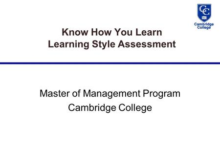 Know How You Learn Learning Style Assessment Master of Management Program Cambridge College.