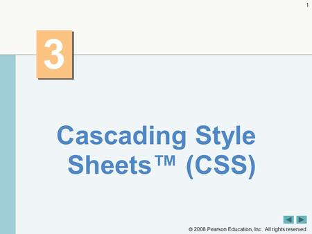  2008 Pearson Education, Inc. All rights reserved. 1 3 3 Cascading Style Sheets™ (CSS)