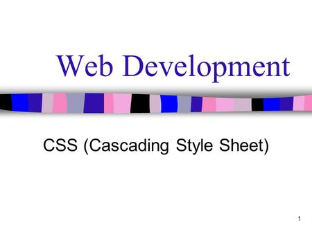 1 Web Development CSS (Cascading Style Sheet). 2 1.Setting rules for multiple elements To decrease the amount of typing for setting rules for multiple.