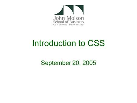 Introduction to CSS September 20, 2005. 6.1 Introduction Cascading Style Sheets (CSS) –Separation of structure from presentation CSS guide and tutorial.