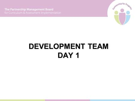 DEVELOPMENT TEAM DAY 1. 2 Aim: To begin to develop the team in its role of supporting the implementation of the Revised Curriculum. Learning Intentions: