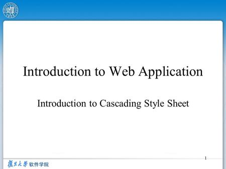 1 Introduction to Web Application Introduction to Cascading Style Sheet.