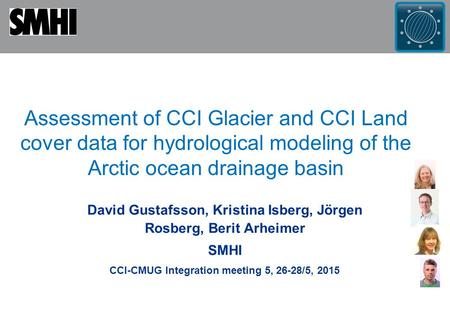 Assessment of CCI Glacier and CCI Land cover data for hydrological modeling of the Arctic ocean drainage basin David Gustafsson, Kristina Isberg, Jörgen.