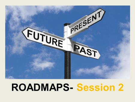 ROADMAPS- Session 2. In this session you'll learn: 1.How you learn things best. 2.Explore your career interests. 3.Identify your personality types and.