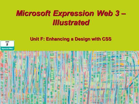 Microsoft Expression Web 3 – Illustrated Unit F: Enhancing a Design with CSS.