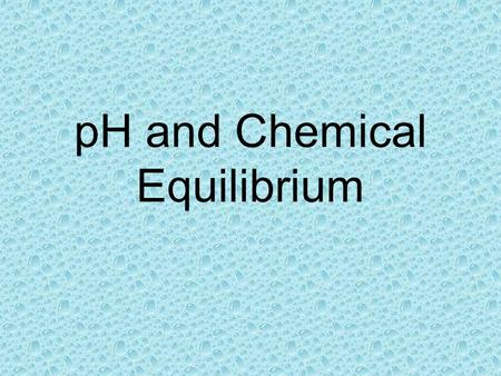 PH and Chemical Equilibrium. Acid-base balance Water can separate to form ions H + and OH - In fresh water, these ions are equally balanced An imbalance.