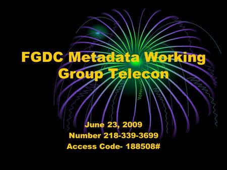 FGDC Metadata Working Group Telecon June 23, 2009 Number 218-339-3699 Access Code- 188508#