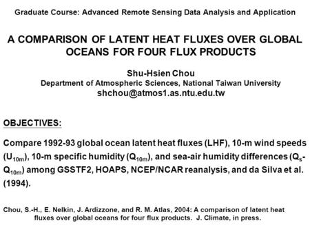 Graduate Course: Advanced Remote Sensing Data Analysis and Application A COMPARISON OF LATENT HEAT FLUXES OVER GLOBAL OCEANS FOR FOUR FLUX PRODUCTS Shu-Hsien.