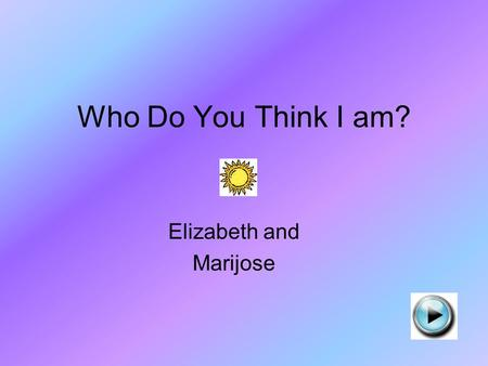 Who Do You Think I am? Elizabeth and Marijose Where I Live is very cold. Temperate Ocean Arctic Tundra.