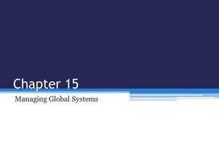 Chapter 15 Managing Global Systems. Dimensions of International Systems Architecture.