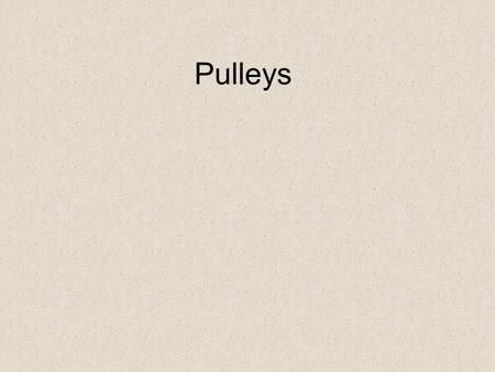 Pulleys. A pulley is a simple machine that uses grooved wheels and a rope to raise, lower or move a load.