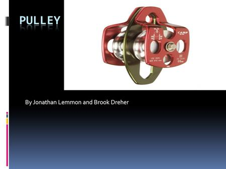 By Jonathan Lemmon and Brook Dreher. Definition of Pulley  a wheel with a grooved rim for carrying a line, that turns in a frame or block and serves.