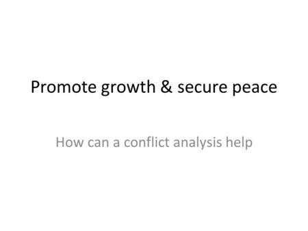 Promote growth & secure peace How can a conflict analysis help.