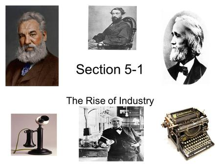 Section 5-1 The Rise of Industry. Natural Resources Fuel Industrialization Three major factors leading to the industrial boom: 1. a wealth of natural.