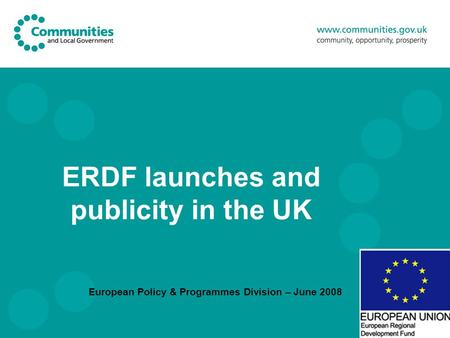 ERDF launches and publicity in the UK European Policy & Programmes Division – June 2008.