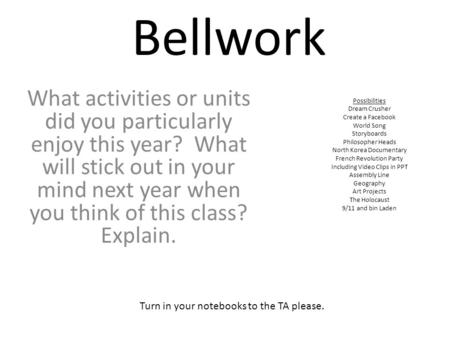 Bellwork What activities or units did you particularly enjoy this year? What will stick out in your mind next year when you think of this class? Explain.