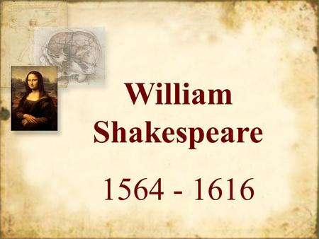 William Shakespeare 1564 - 1616 Life and Times What we know about Shakespeare comes from church documents and legal records. –Some documents that we.