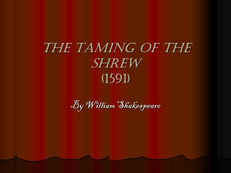 The Taming of the Shrew (1591) By William Shakespeare.