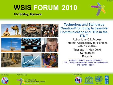 UNCTAD Organised by: WSIS Process WSIS FORUM 2010 10-14 May, Geneva Hosted by: 16.12.10 Technology and Standards Creation Promoting Accessible Communication.