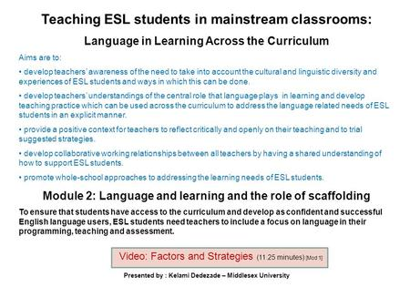 Teaching ESL students in mainstream classrooms: Language in Learning Across the Curriculum Aims are to: develop teachers' awareness of the need to take.