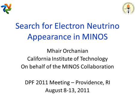 Search for Electron Neutrino Appearance in MINOS Mhair Orchanian California Institute of Technology On behalf of the MINOS Collaboration DPF 2011 Meeting.