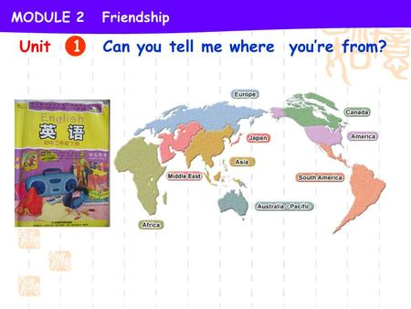 Unit 1 Can you tell me where you're from? MODULE 2 Friendship.