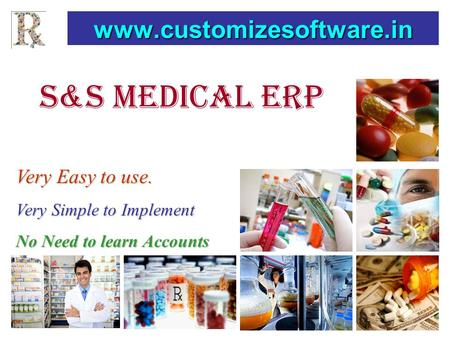 S&s medical erp www.customizesoftware.in Very Easy to use. Very Simple to Implement No Need to learn Accounts.