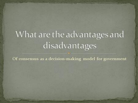 Of consensus as a decision-making model for government.