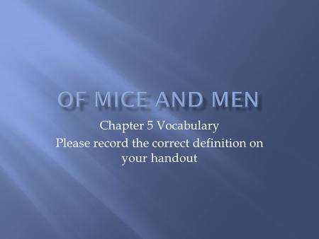 Chapter 5 Vocabulary Please record the correct definition on your handout.