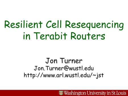 Jon Turner  Resilient Cell Resequencing in Terabit Routers.