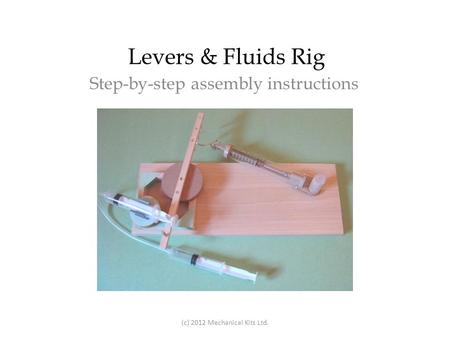 Levers & Fluids Rig Step-by-step assembly instructions (c) 2012 Mechanical Kits Ltd.