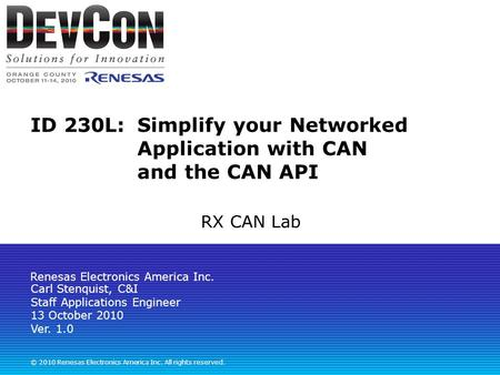 Renesas Electronics America Inc. © 2010 Renesas Electronics America Inc. All rights reserved. ID 230L: Simplify your Networked Application with CAN and.