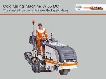 Cold Milling Machine W 35 DC The small all-rounder with a wealth of applications 1.