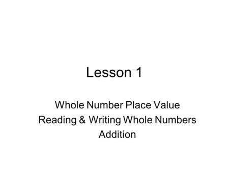 Lesson 1 Whole Number Place Value Reading & Writing Whole Numbers Addition.