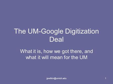 The UM-Google Digitization Deal What it is, how we got there, and what it will mean for the UM.