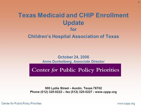 Center for Public Policy Priorities www.cppp.org 1 Texas Medicaid and CHIP Enrollment Update for Children's Hospital Association of Texas October 24, 2006.