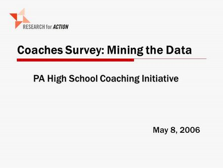 Coaches Survey: Mining the Data May 8, 2006 PA High School Coaching Initiative.
