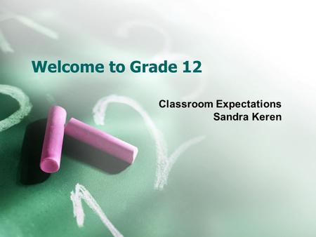 Welcome to Grade 12 Classroom Expectations Sandra Keren.
