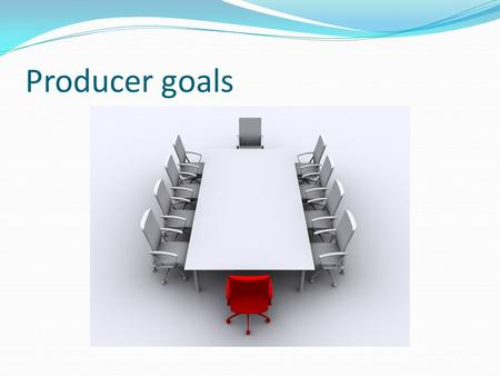 Producer goals. Goals of the Firm Profit maximisation Maximise sales Growth Top Quality Product Satisficing Provide Employment Provide Community Service.