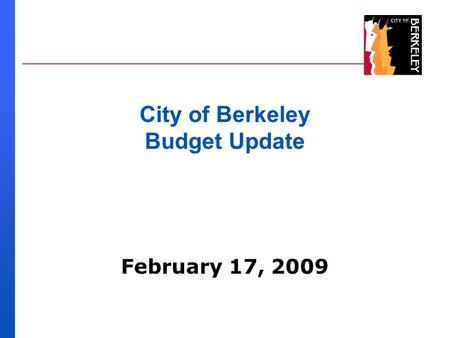 February 17, 2009 City of Berkeley Budget Update.