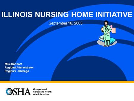 Mike Connors Regional Administrator Region V - Chicago ILLINOIS NURSING HOME INITIATIVE September 16, 2003.