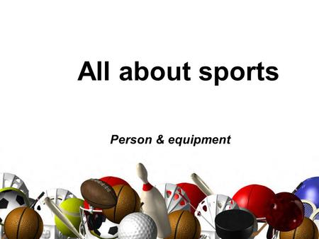 All about sports Person & equipment. PERSON The suffixes ER, and IST are added (+) to a base word to name a person who does an action.