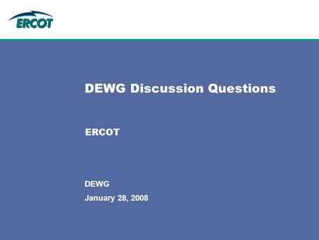 January 28, 2008 DEWG DEWG Discussion Questions ERCOT.