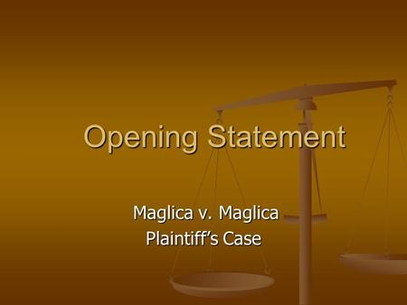 Maglica v. Maglica Plaintiff's Case