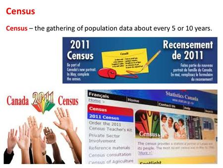 Census Census – the gathering of population data about every 5 or 10 years.