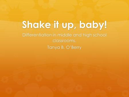 Shake it up, baby! Differentiation in middle and high school classrooms. Tanya B. O'Berry.