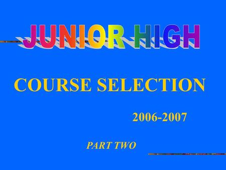 PART TWO COURSE SELECTION 2006-2007. MATH DECISION CHOOSING COURSES BALANCING YOUR LIFE COURSE SELECTION SHEET AND BOOK TOPICS ON-LINE GUIDANCE WEBSITE.