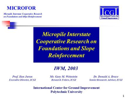 1 MICROFOR Micropile Interstate Cooperative Research on Foundations and slOpe Reinforcement Micropile Interstate Cooperative Research on Foundations and.